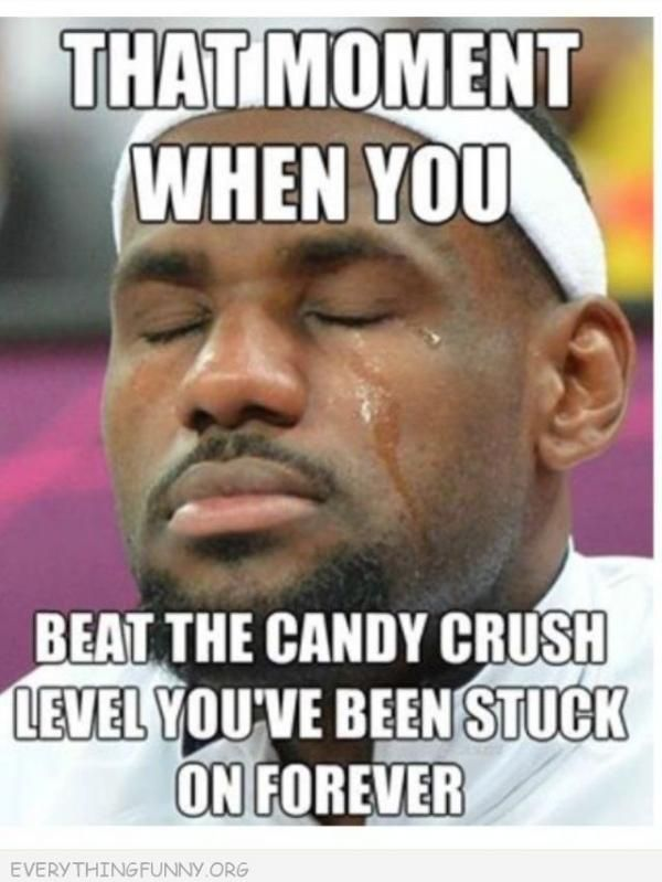 That moment when you beat candy crush | Meme Frontier