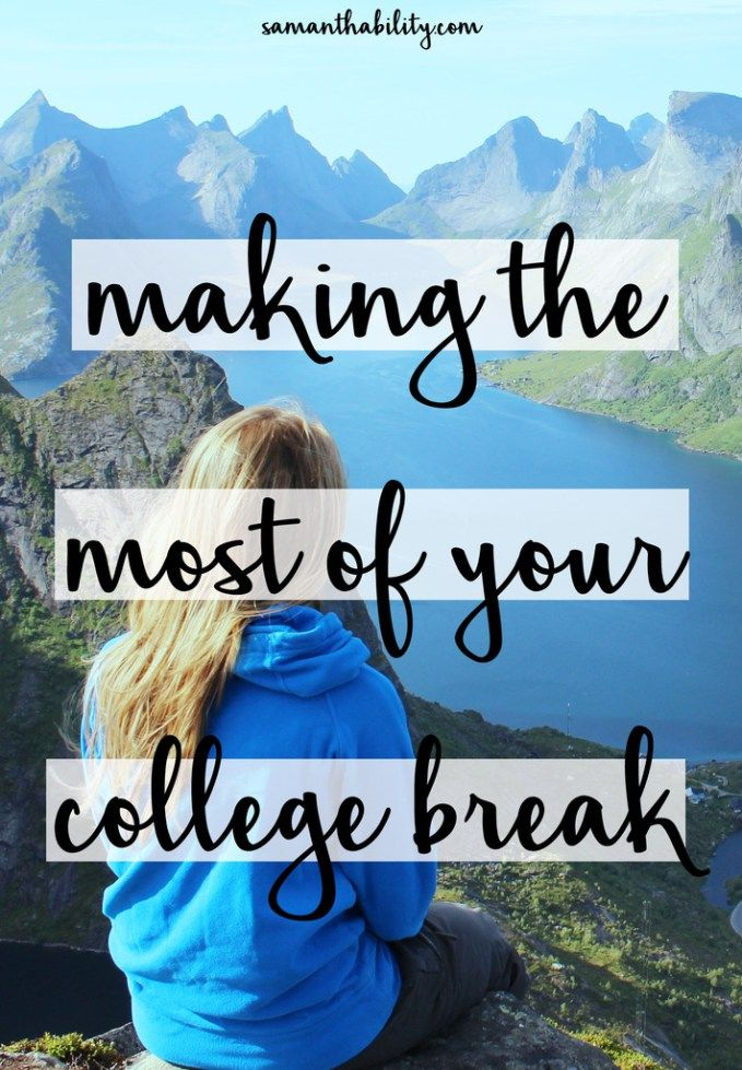 Making the most of your college break! Check out these tips to have the best college break ever!