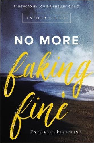 No More Faking Fine: Ending the Pretending (Zondervan, 2017) International speaker and writer Esther Fleece recently completed No More Faking Fine: Ending the Pretending.  In her book, Ms. Fleece uncovers the biblical language of lament.  Esther describes lament as a real-world way to deal with...