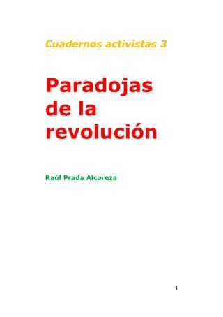 Paradojas de la revolución  El cuaderno 3, de la colección Cuadernos activistas, se titula Paradojas de la revolución. Se trata de la crítica al esquematismo maniqueo; que forma parte de la crítica al esquematismo dualista del pensamiento moderno. El esquematismo maniqueo, además de ser dualista, expresa maniqueamente la oposición, el contraste extremo, entre bien y mal, entre los buenos y los malos, entre amigos y enemigos; llegando a la descalificación abominable del opuesto al bien, a…