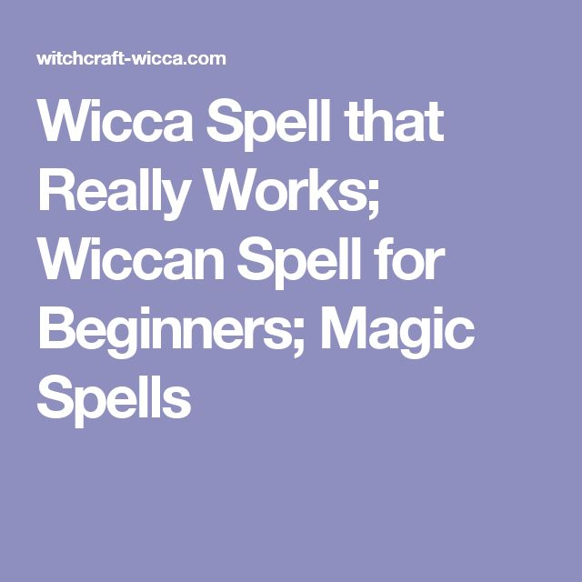 Wicca Spell that Really Works; Wiccan Spell for Beginners; Magic Spells