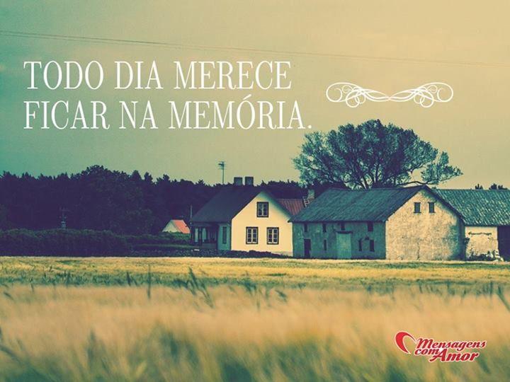Todo dia merece ficar na memória! #dia #bomdia #memoria