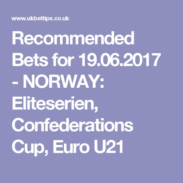 Recommended Bets for 19.06.2017 - NORWAY: Eliteserien, Confederations Cup, Euro U21