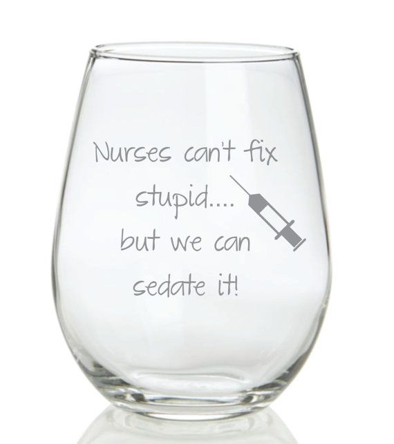 Etched Nurse Glass Nurses Can't Fix Stupid but by WulfCreekDesigns
