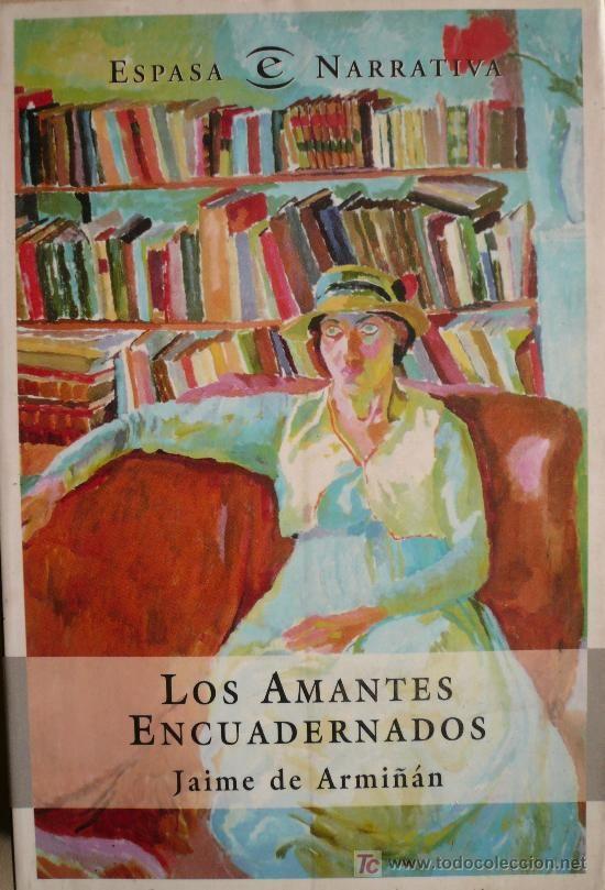 """Jaime Armiñán. """"Los amantes encuadernados"""". Editorial Espasa. Puede una bibliotecaria enamorarse de los propios libros? Una interesante novela en la que el amor surge de la literatura, entre las paredes de una biblioteca."""
