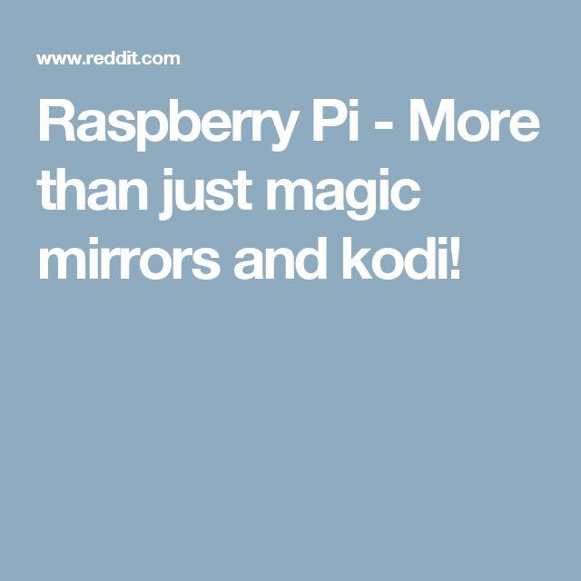 Raspberry Pi - More than just magic mirrors and kodi!