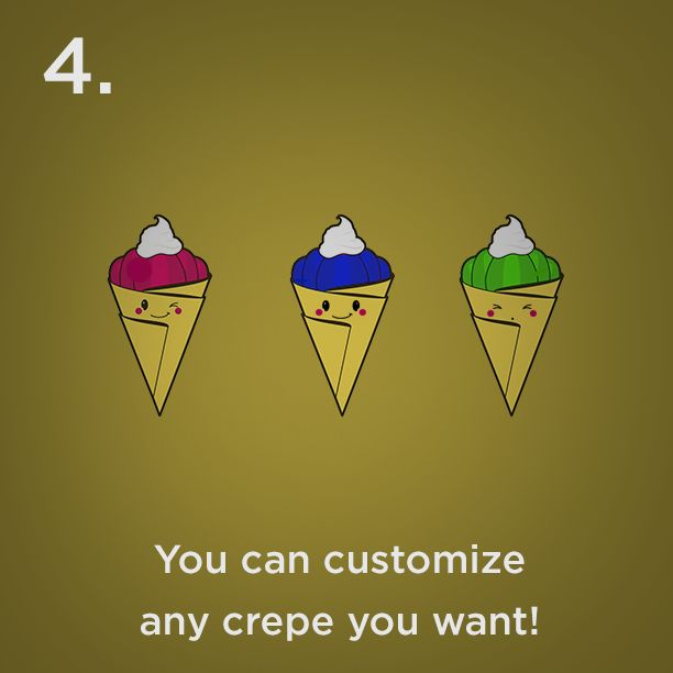 Reason #4 - You can customize any crepe you want!