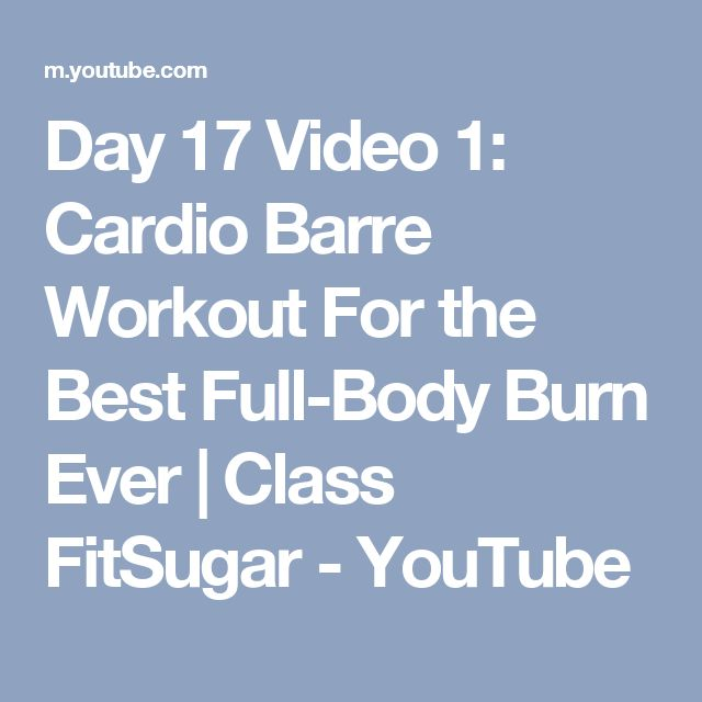 Day 17 Video 1: Cardio Barre Workout For the Best Full-Body Burn Ever   Class FitSugar - YouTube