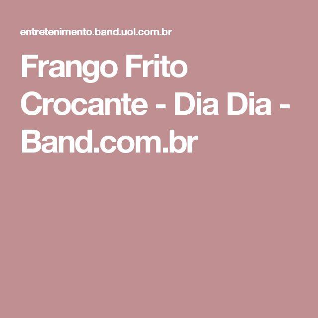 Frango Frito Crocante - Dia Dia - Band.com.br
