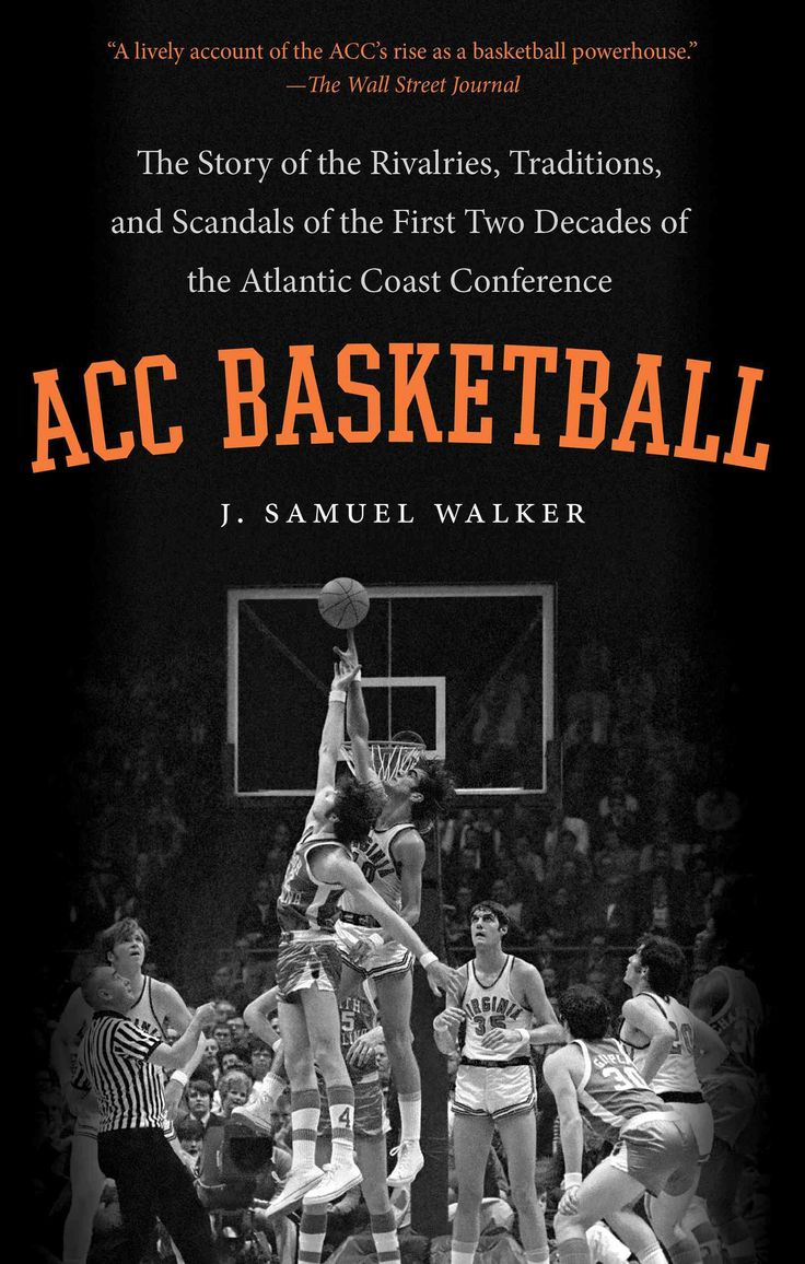 Acc Basketball: The Story Of The Rivalries, Traditions, And Scandals Of The  First