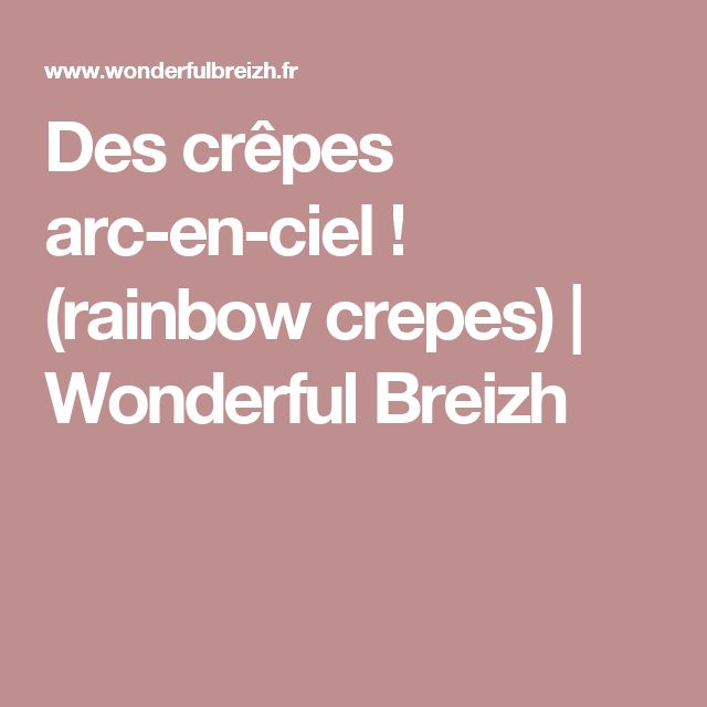 Des crêpes arc-en-ciel ! (rainbow crepes)   Wonderful Breizh