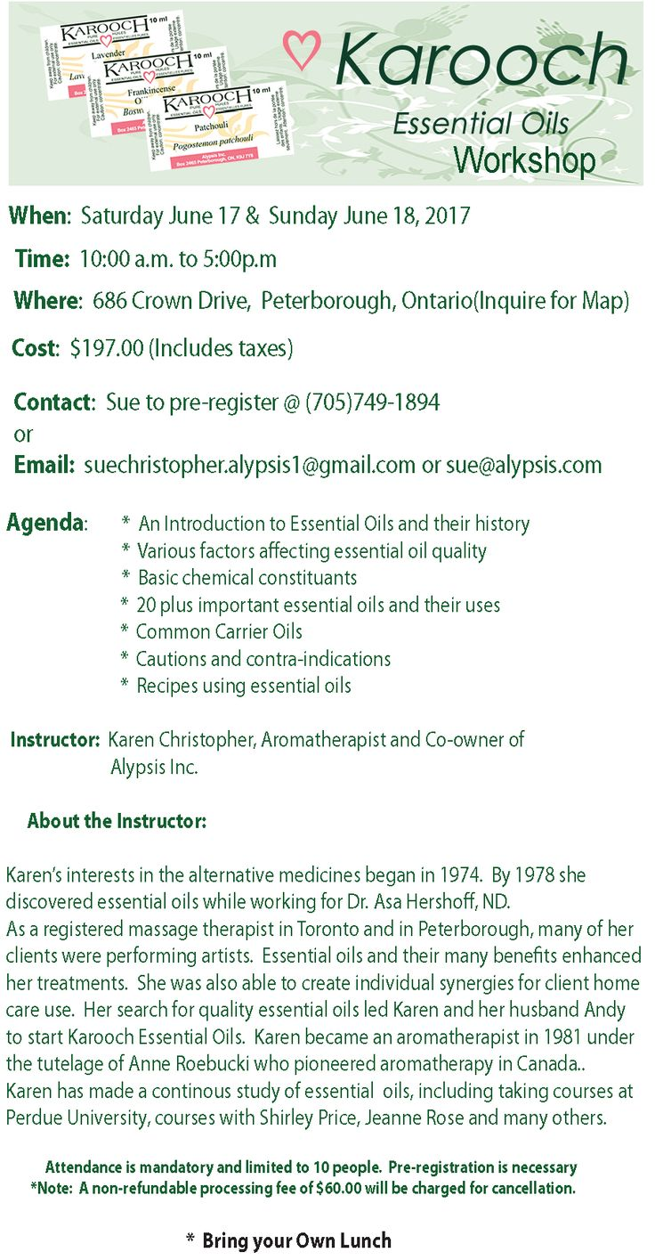 Essential Oil Workshop - When:  Saturday June 17, and Sunday June 18, 2017 -  Agenda:  - An Introduction to Essential Oils and their history  - Various factors affecting essential oil quality  - Basic chemical constituents - 20 plus important essential oils and their uses     -  - Common Carrier Oils - Cautions and contraindications   - Recipes using essential oil   -  Instructor:  Karen Christopher, co-owner of Alypsis Inc.