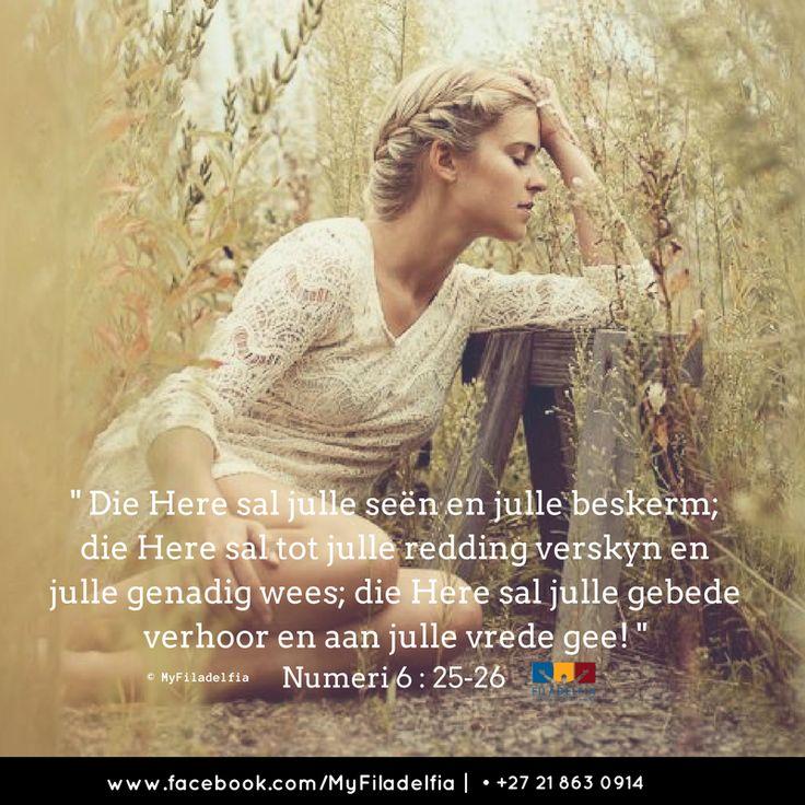 """""""Die Here sal julle seën en julle beskerm; die Here sal tot julle redding verskyn en julle genadig wees; die Here sal julle gebede verhoor en aan julle vrede gee!"""" (Numeri 6:25-26)"""