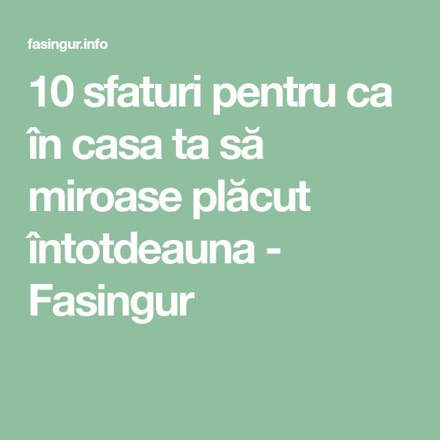 10 sfaturi pentru ca în casa ta să miroase plăcut întotdeauna - Fasingur