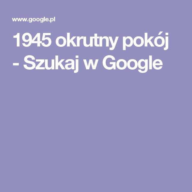 1945 okrutny pokój - Szukaj w Google