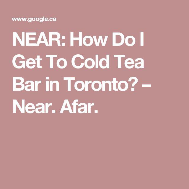 NEAR: How Do I Get To Cold Tea Bar in Toronto? – Near. Afar.