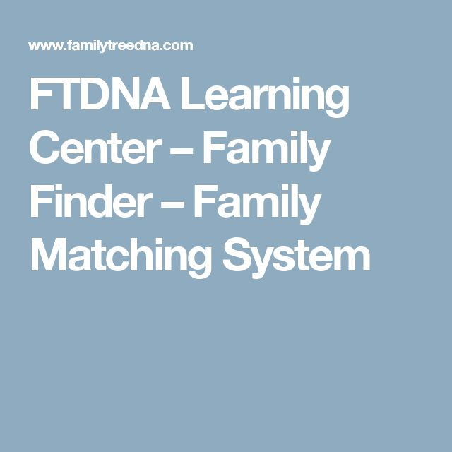 FTDNA Learning Center – Family Finder – Family Matching System