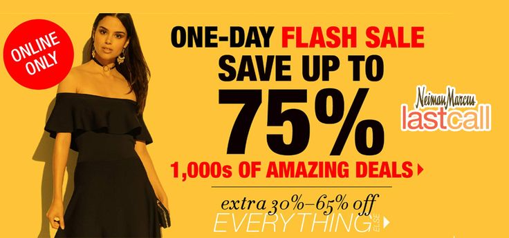 Online Only! One-Day Flash Sale! Save Up to 75% 1000s of amazing deals plus extra 30-65% Off everything.  Store : #NeimanMarcusLastCall Scope: Entire Store Ends On : 07/01/2017  Get more deals: http://www.geoqpons.com/Neiman-Marcus-Last-Call-coupon-codes  Get our Android mobile App: https://play.google.com/store/apps/details?id=com.mm.views    Get our iOS mobile App: https://itunes.apple.com/us/app/geoqpons-local-coupons-discounts/id397729759?mt=8