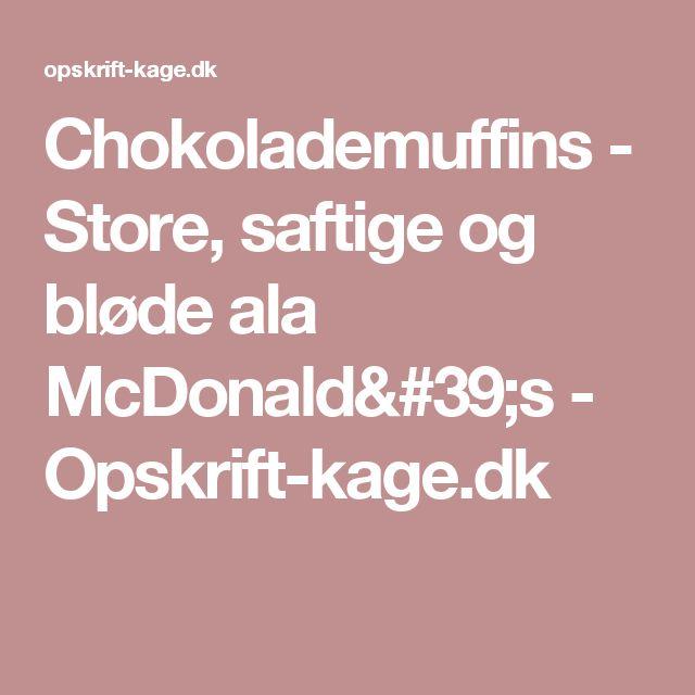 Chokolademuffins - Store, saftige og bløde ala McDonald's - Opskrift-kage.dk