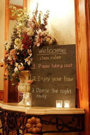 School House Wedding Theme--cute idea with the chalkboard list of rules for the evening.  Not that I think you should be reminded of school on that day of all days, but thought this was cute.