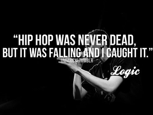 """Logic is one of my """"role modelz""""/favorite rapper because He can truly say wHat He feels ranging from family to friends and it make it His work - unique... THis man can really rap witHout interference."""