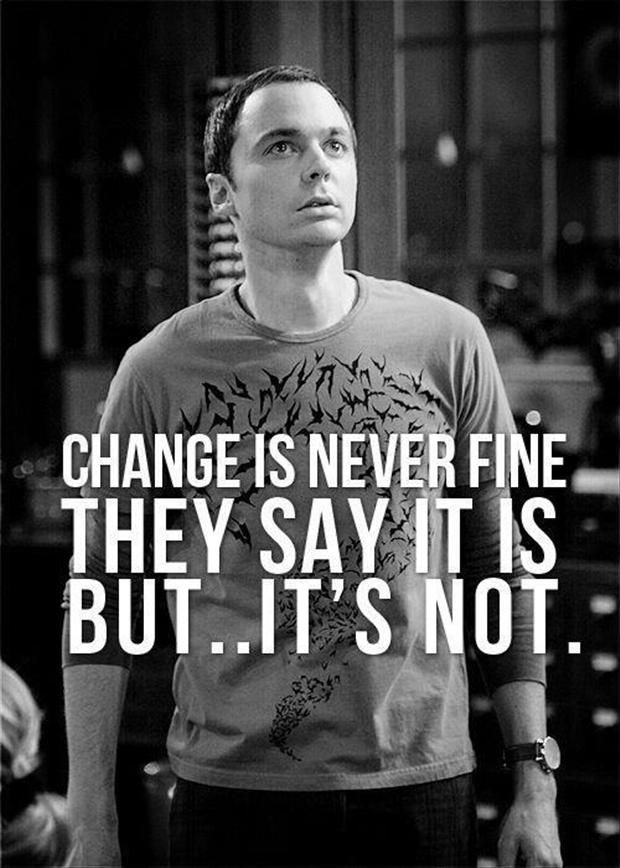Oh, Sheldon, I hate change, too...