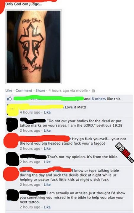 Know Your Bible!- And look how quickly he starts spewing hatred and obscenities as soon as he is called out on his tattoo. Pathetic.