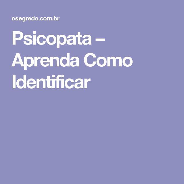 Psicopata – Aprenda Como Identificar