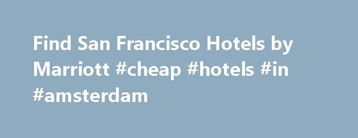 "Find San Francisco Hotels by Marriott #cheap #hotels #in #amsterdam http://hotel.remmont.com/find-san-francisco-hotels-by-marriott-cheap-hotels-in-amsterdam/  #san francisco motel # San Francisco Hotels Not a member? Join now and get free in-room Wi-Fi at 3,800+ hotels in 70+ countries. Join Now This ""City by the Bay"" has always held an irresistible charm for visitors. Surrounded by water on three sides, and occupying an easily navigable 49 square miles, San Francisco's local […]"