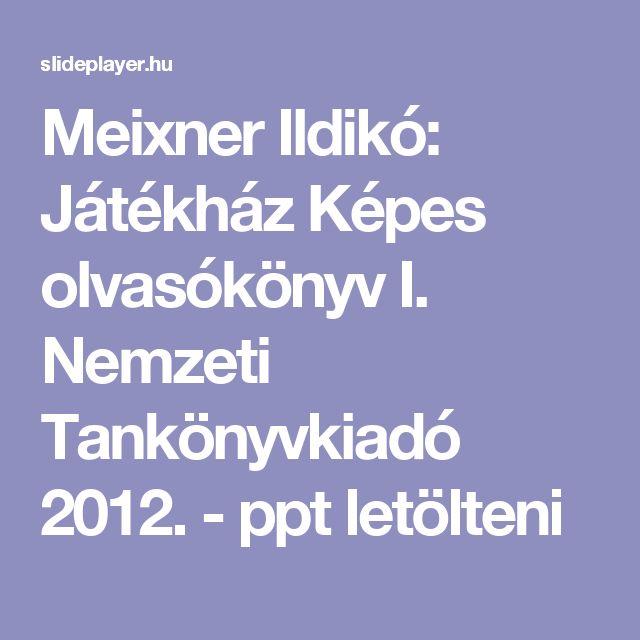 Meixner Ildikó: Játékház Képes olvasókönyv I. Nemzeti Tankönyvkiadó 2012. -  ppt letölteni