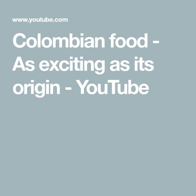 Colombian food - As exciting as its origin - YouTube