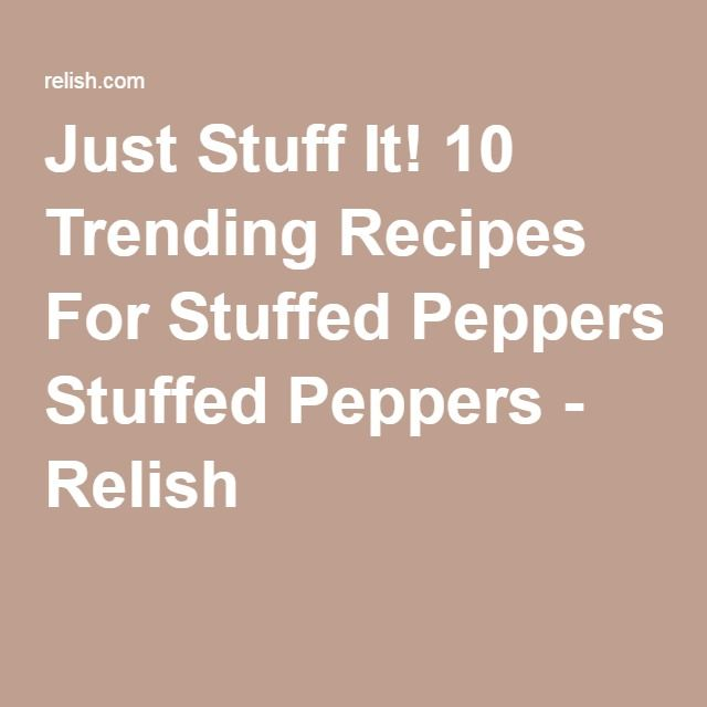 Just Stuff It! 10 Trending Recipes For StuffedPeppers - Relish