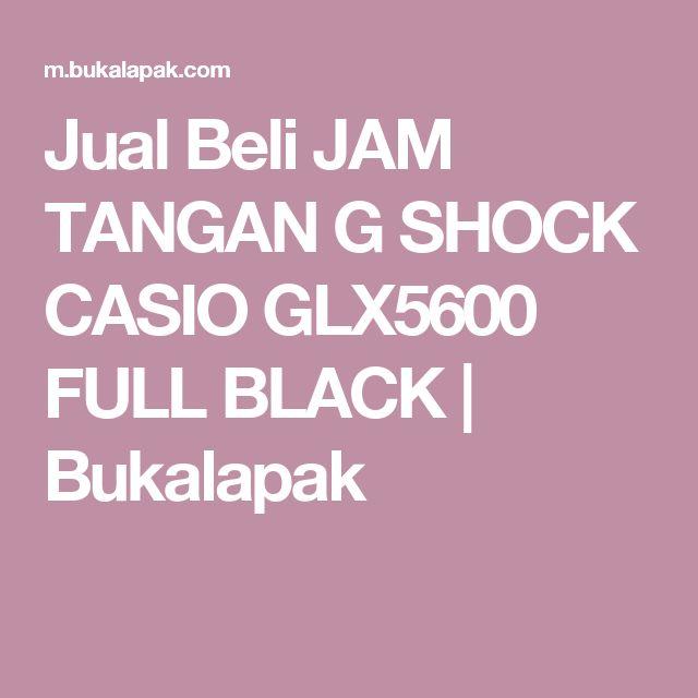 Jual Beli JAM TANGAN G SHOCK CASIO GLX5600 FULL BLACK | Bukalapak