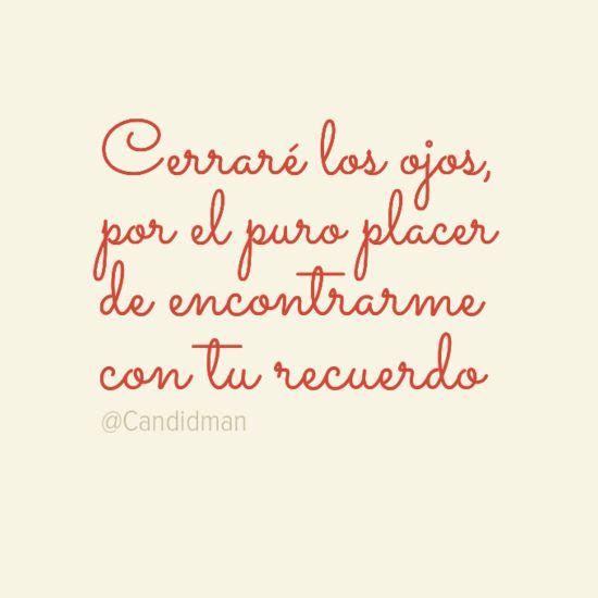"""""""Cerraré los ojos por el puro placer de encontrarme con tu recuerdo"""". #Poema #frases"""