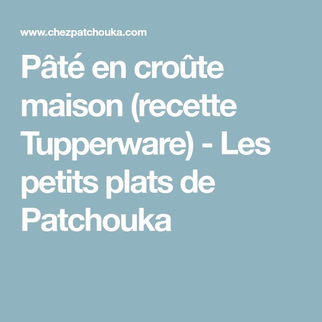 Pâté en croûte maison (recette Tupperware) - Les petits plats de Patchouka