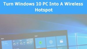 How to Turn your Windows 10 System Into A Wireless Hotspot