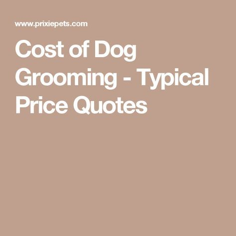Cost of Dog Grooming - Typical Price Quotes