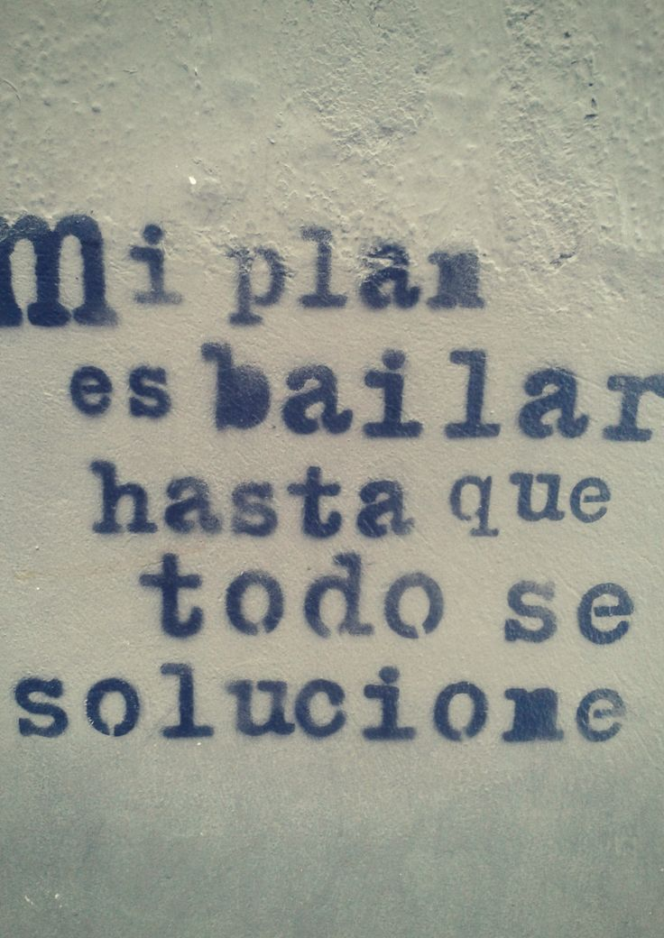 My plan is to dance until everything is solved quote. Medellín street art in Colombia
