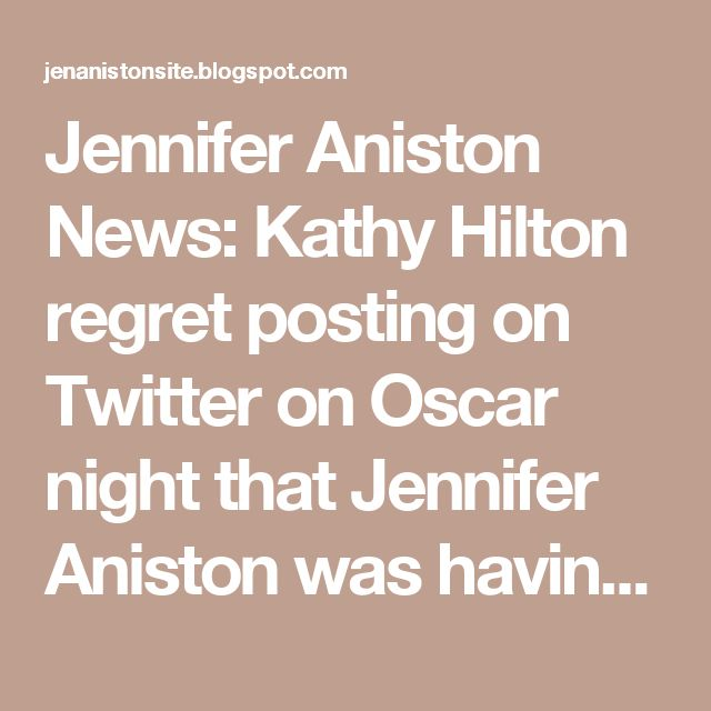 Jennifer Aniston News: Kathy Hilton regret posting on Twitter on Oscar night that Jennifer Aniston was having a baby girl