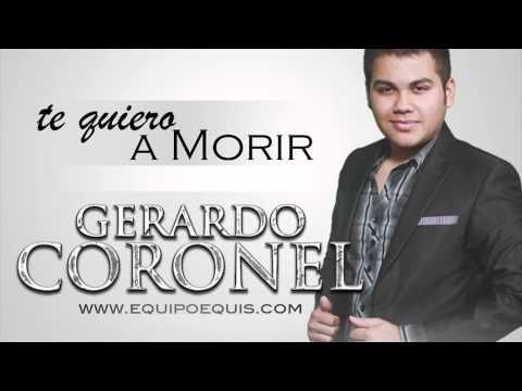 GERARDO CORONEL - TE QUIERO A MORIR [ESTUDIO] (2013)