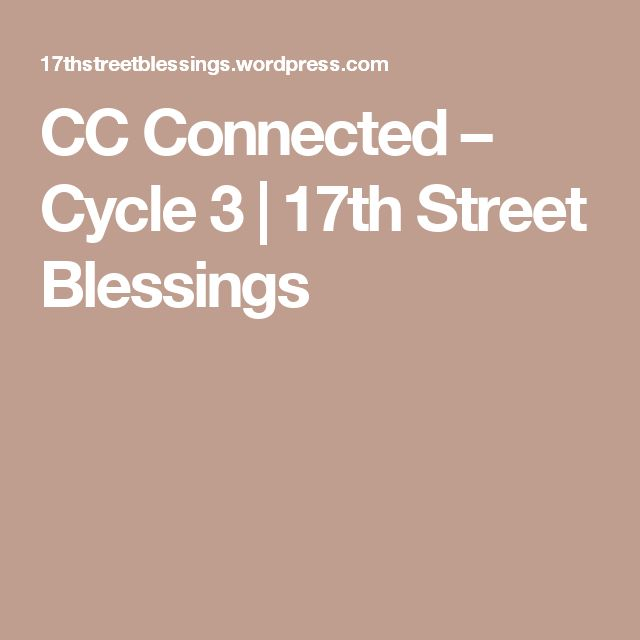 CC Connected – Cycle 3 | 17th Street Blessings