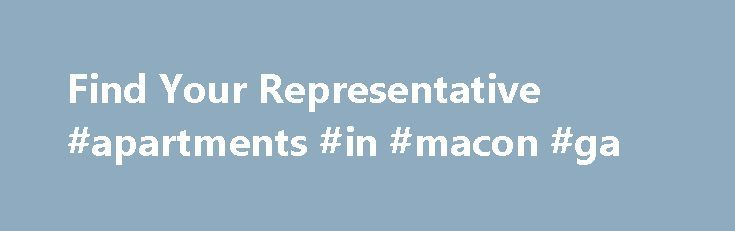 Find Your Representative #apartments #in #macon #ga http://apartment.remmont.com/find-your-representative-apartments-in-macon-ga/  #house finder # Find Your Representative Not sure of your congressional district or who your member is? This service will assist you by matching your ZIP code to your congressional district, with links to your member's website and contact page. Please review the frequently asked questions if you have problems using this service. Frequently Asked Continue Reading
