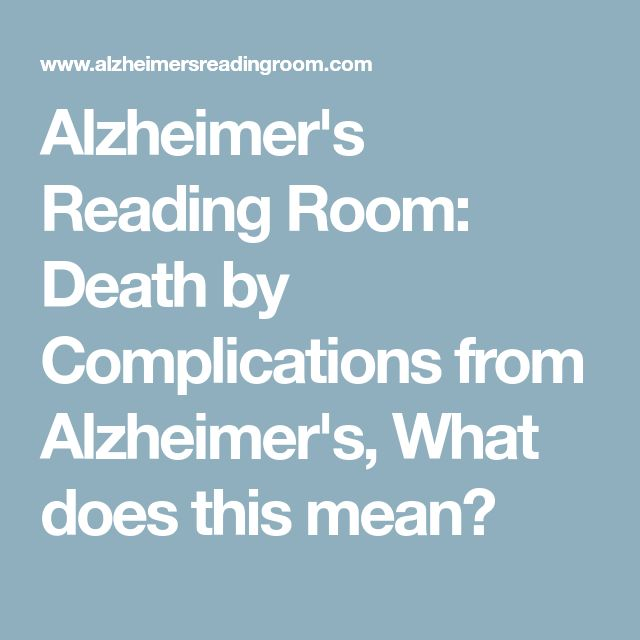 Alzheimer's Reading Room: Death by Complications from Alzheimer's, What does this mean?