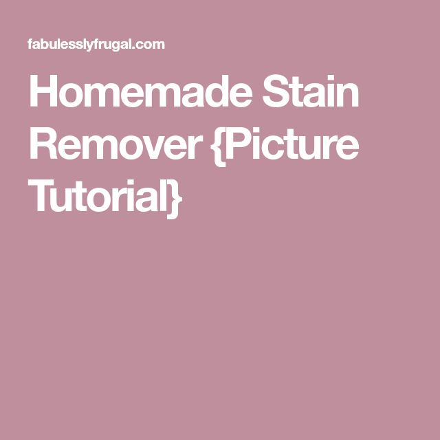 Homemade Stain Remover {Picture Tutorial}