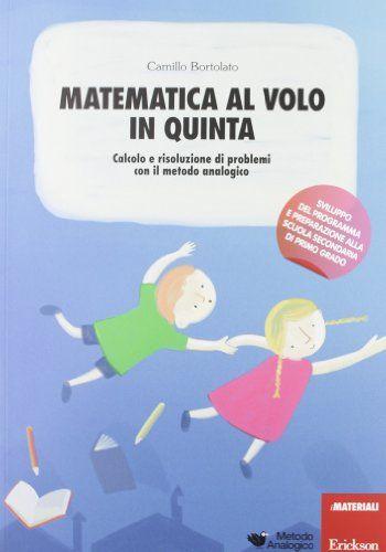Matematica al volo in quinta. Calcolo e risoluzione di problemi con il metodo analogico.