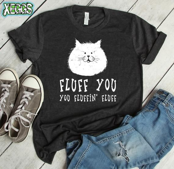 Fluff You You Fluffin/' Fluff T shirt crazy cat lady cat lover Christmas gift