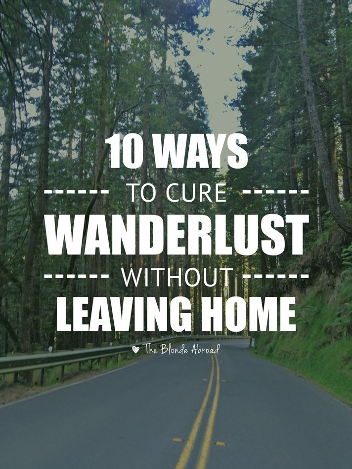 10 Ways to Cure Wanderlust without Leaving Home