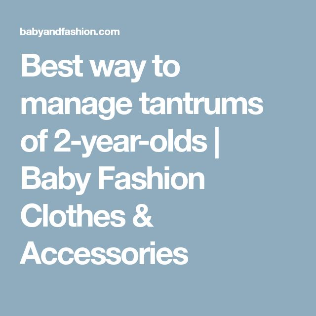 Best way to manage tantrums of 2-year-olds | Baby Fashion Clothes & Accessories