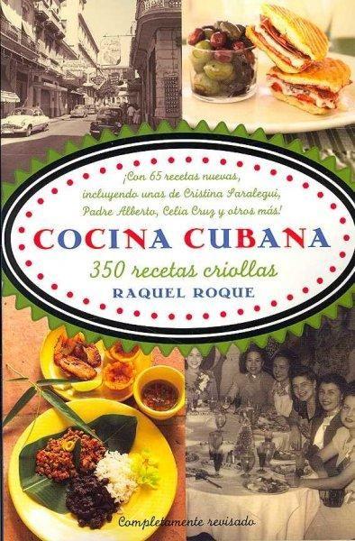 350 recetas clasicas que captan la esencia del paladar criollo En Cocina cubana , Raquel Roque ha juntado las recetas mas queridas de su familia para ofrecer toda una seleccion de platos suculentos a