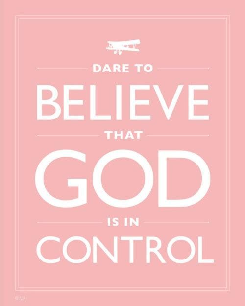 Believe in God: Control, Inspiration, Give, God Is, Truth, Thought, Faith Quotes